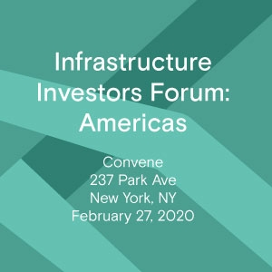 Infrastructure Investors Forum: Americas (New York City) 27 Feb 2020