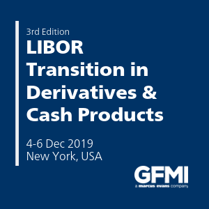 3rd Edition LIBOR Transition in Derivatives and Cash Products (New York City) 4 – 6 Dec 2019