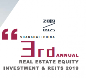 3rd Annual Real Estate Equity Investment & REITs 2019 (Shanghai) 25-26 Sep